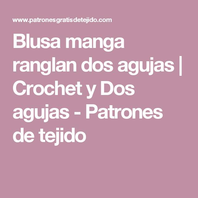 Blusa manga ranglan dos agujas | Crochet y Dos agujas - Patrones de ...