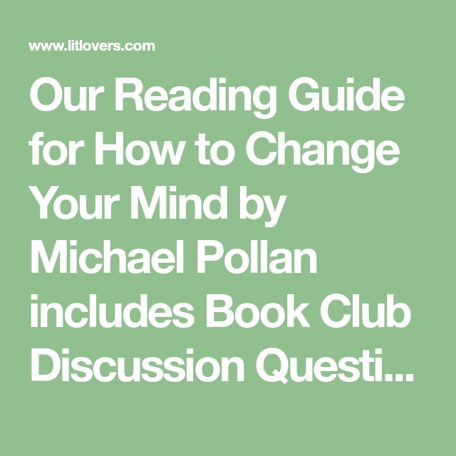 Our Reading Guide For How To Change Your Mind By Michael Pollan Includes Book Club Discussion Questions Discussion Questions This Or That Questions Book Club
