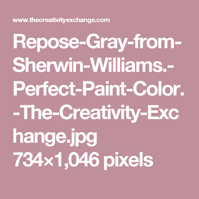 Repose-Gray-from-Sherwin-Williams.-Perfect-Paint-Color.-The-Creativity-Exchange.jpg 734×1,046 pixels