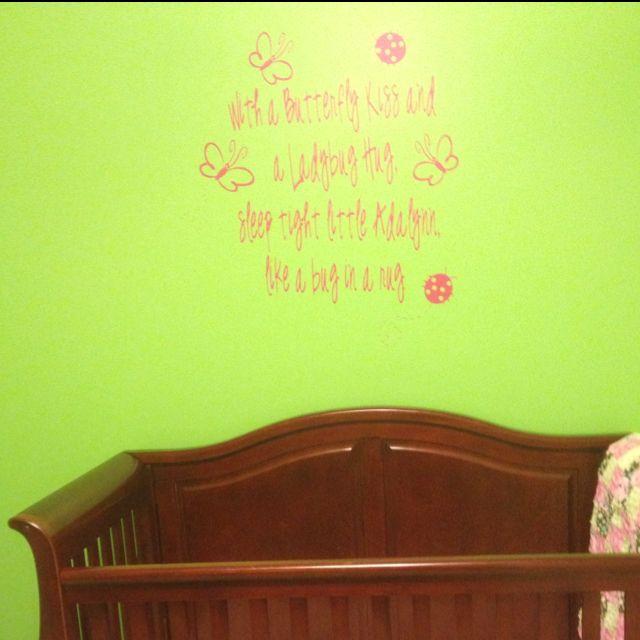 Wall vinyl over the crib....with a butterfly kiss and a ladybug hug, sleep tight little Adalynn like a bug in a rug.