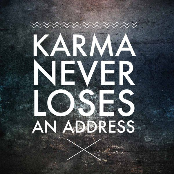 Karma Never Loses An Address Karma Quotes Bad Karma Quotes