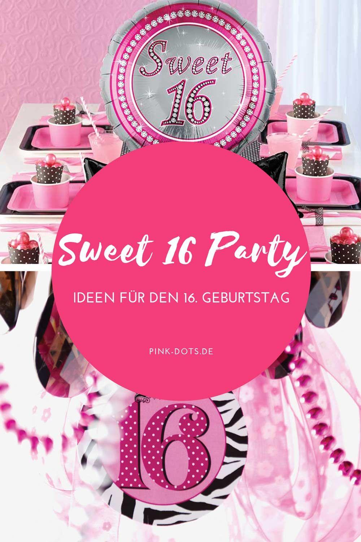Die Besten Ideen Fur Deine Sweet 16 Party Findest Du Hier