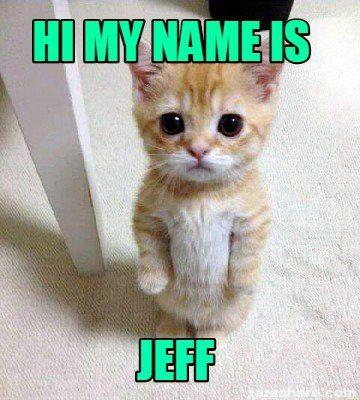 66d0a51d60b806 Meme Creator - HI MY NAME IS JEFF Meme Generator at MemeCreator.org ...