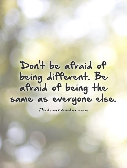 Dont Be Afraid Of Being Different Be Afraid Of Being The Same As Everyone Else Quote 1 Jpg 500 660 Top Chretien Un Miracle Chaque Jour Chretien