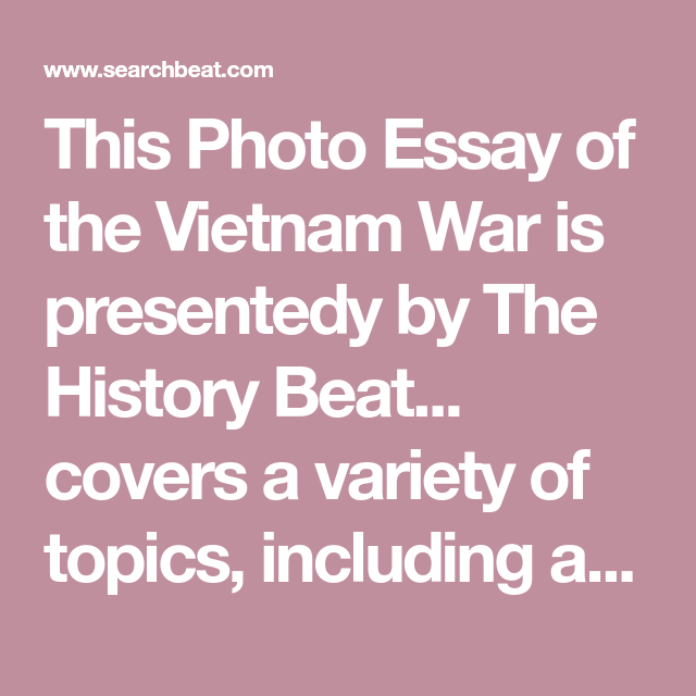 Thi Photo Essay Of The Vietnam War I Presentedy By History Beat Cover A Variety Topic Including Hist