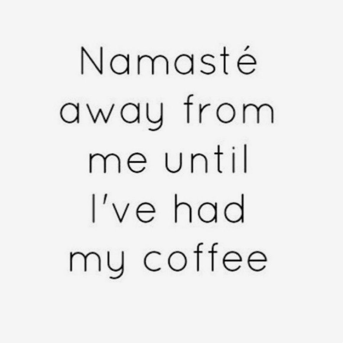 Namaste Away From Me Funny Yoga Quotes Yoga Quotes Funny Namaste Quotes Yoga Funny