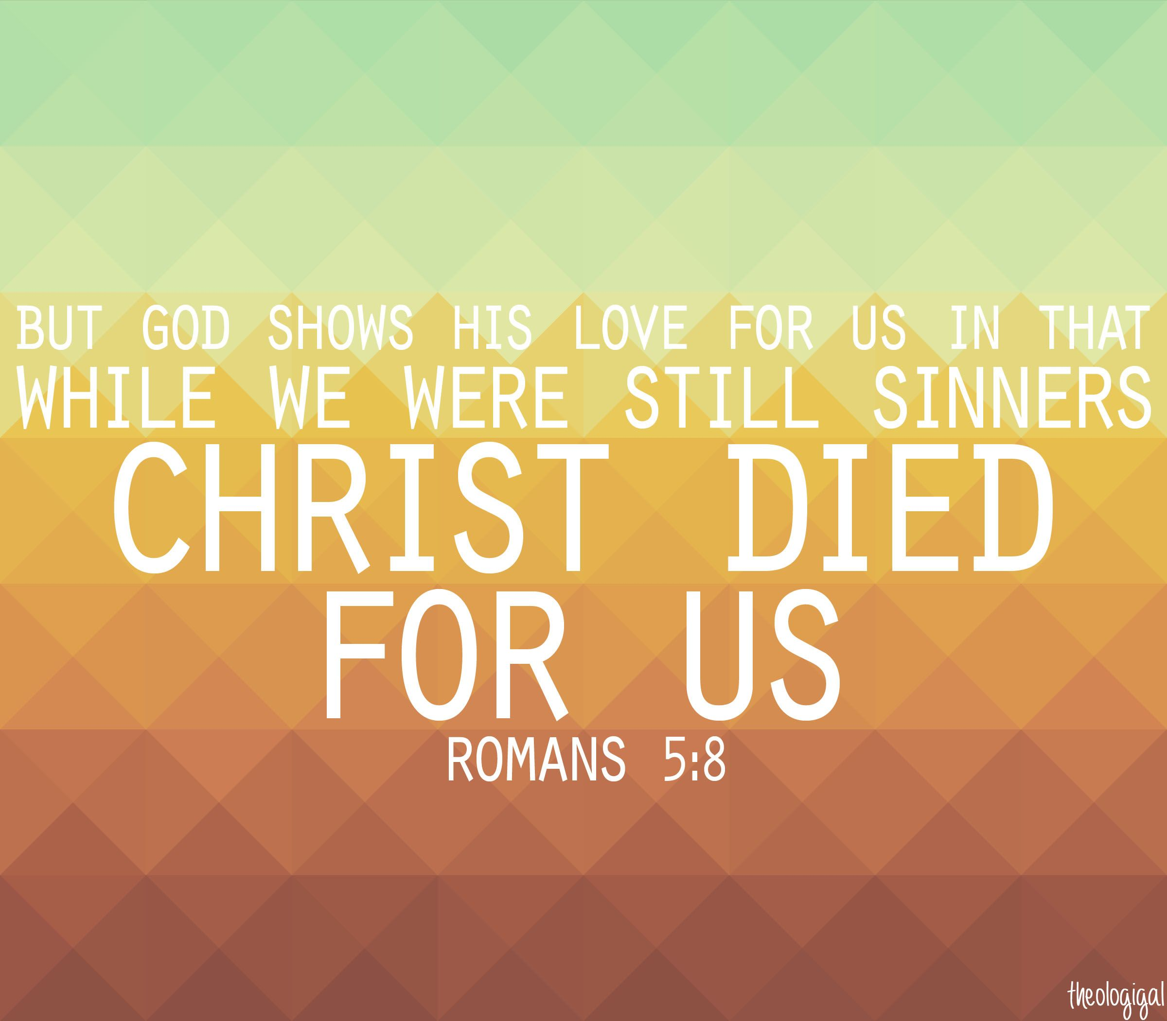 Bible Verse Romans But Shows His Love For Us In That While We Were Still Sinners Christ Died For Us