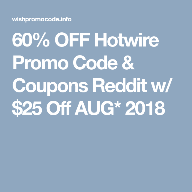60% OFF Hotwire Promo Code & s Reddit w/ $25 Off AUG* 2018 ... on travelocity promo code, expedia promo code, walmart promo code, virgin atlantic promo code, gamestop promo code, snapfish promo code, kohl's promo code, cheaptickets promo code, eddie bauer promo code, petsmart promo code, qvc promo code, jetblue promo code, sam's club promo code, shutterfly promo code, autotrader promo code, onetravel promo code, marriott promo code, rei promo code, equifax promo code, 4 wheel parts promo code,
