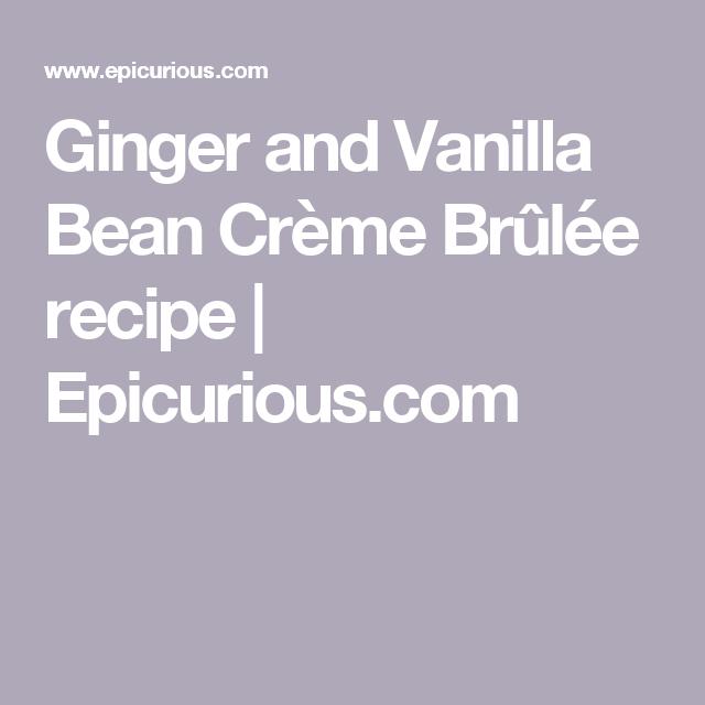 Ginger And Vanilla Bean Creme Brulee Recipe Pinterest Vanilla