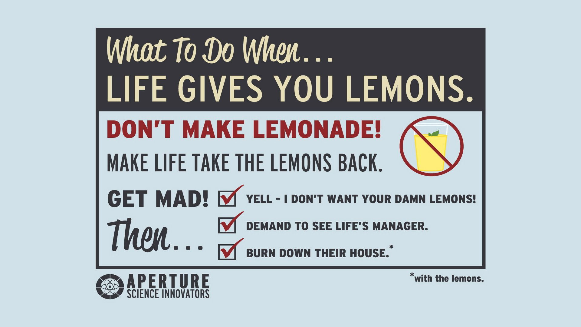 What To Do When Life Gives You Lemons By Cave Johnson Portal Gaming Lifelessons Lemon Quotes Funny Quotes Aperture Science