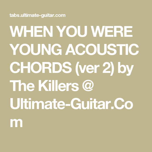 WHEN YOU WERE YOUNG ACOUSTIC CHORDS (ver 2) by The Killers ...