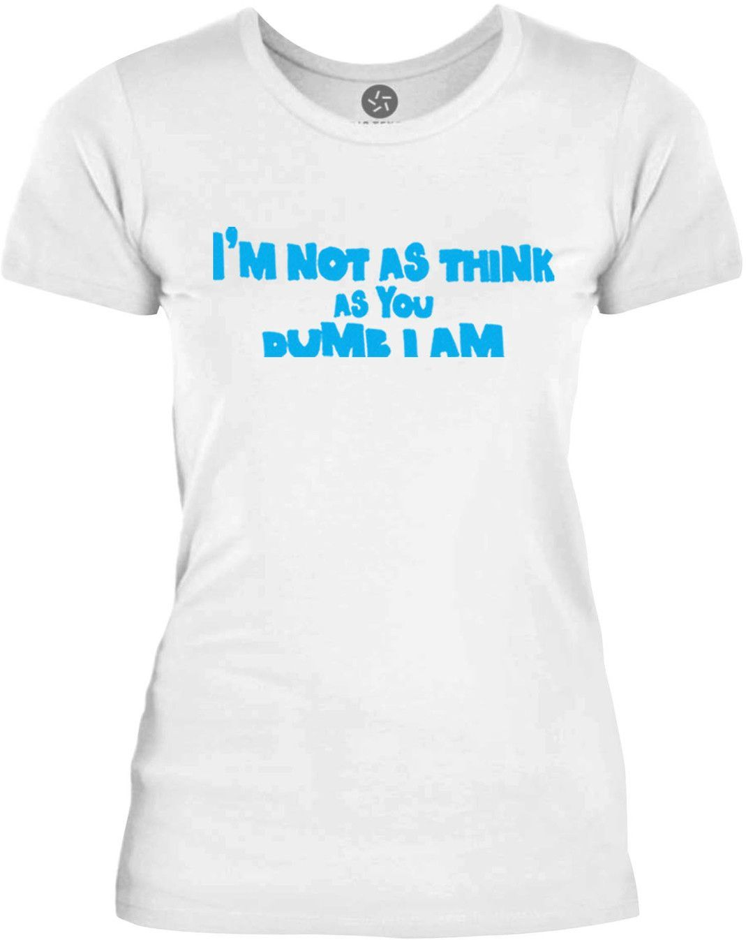 Big Texas Im Not As Think As You Dumb I Am (Blue) Womens Fine Jersey T-Shirt