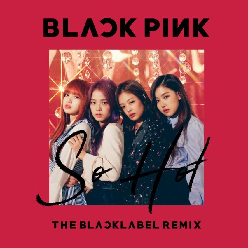 Blackpink Nghe Tải Album Blackpink: So Hot (The Blacklabel Remix) Made By