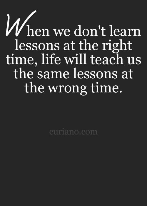 Quotes About Learning Lessons Amusing Learning Maturing Is Never The Wrong Time Maybe Harder But A