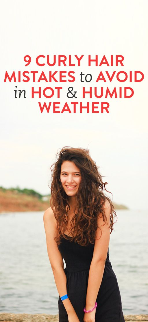 9 Curly Hair Mistakes To Avoid In Hot Humid Weather Hair Mistakes Curly Hair Styles Humidity Hair