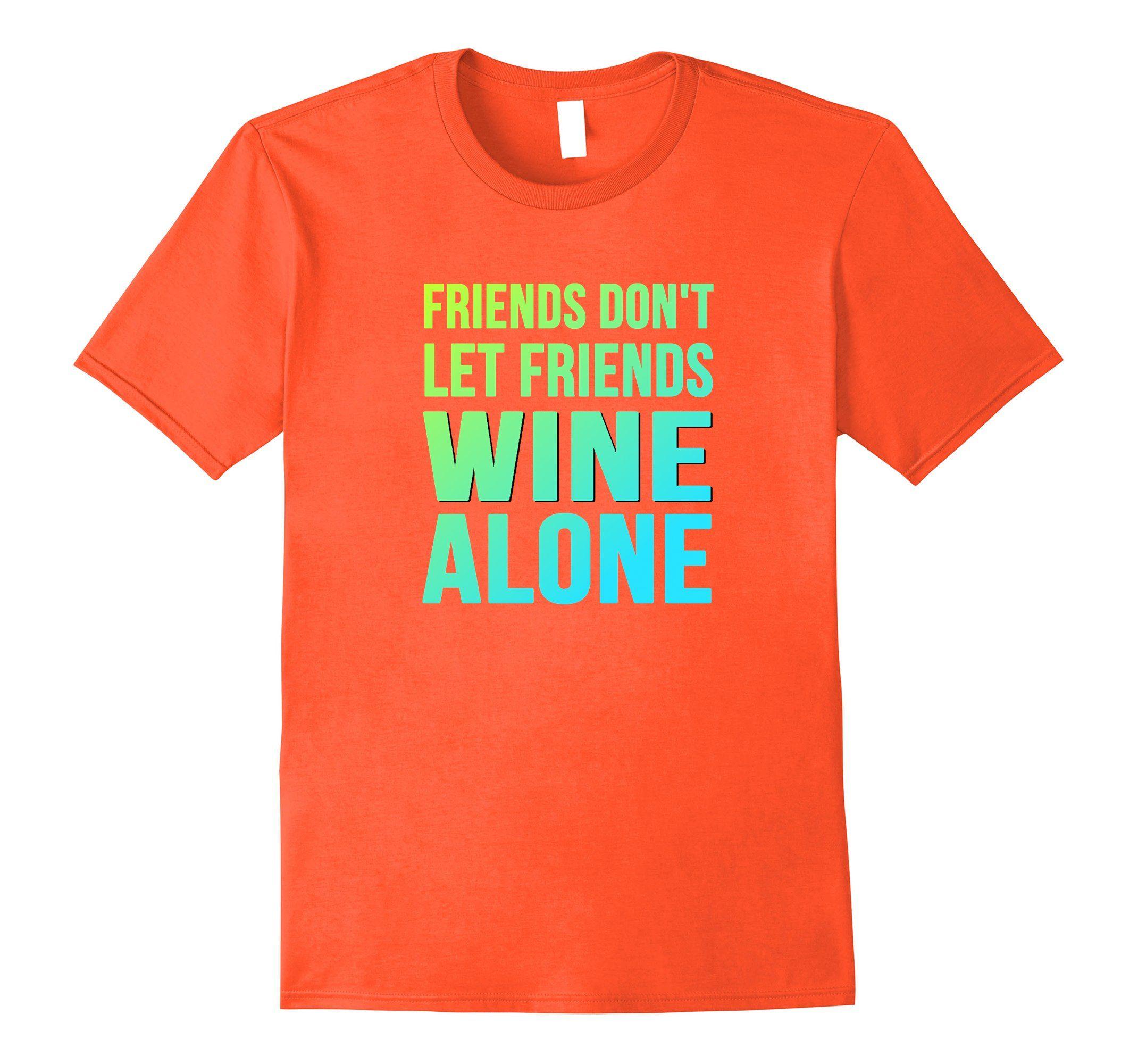 61cbfeb2 Amazon.com: Friends Dont Let Friends Wine Alone Trinidad Carnival Shirts:  Clothing