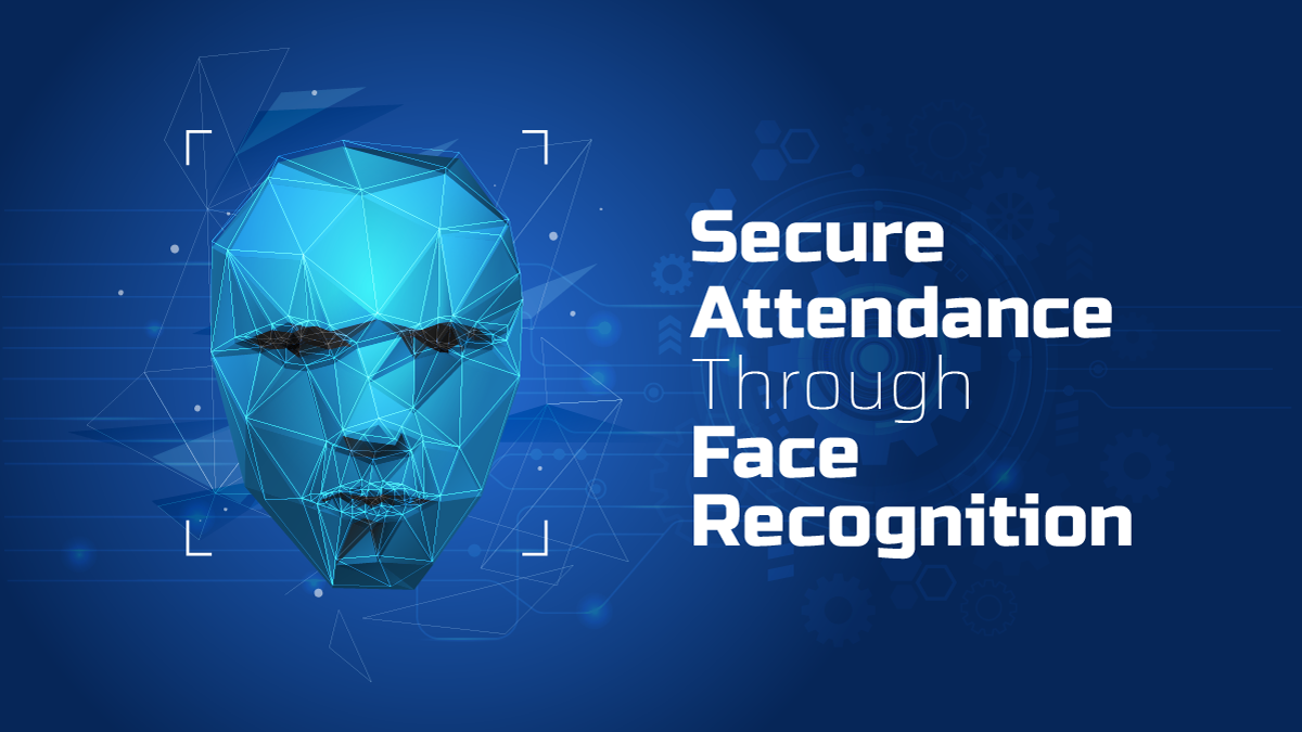 Secure Attendance through Face Recognition System 2020