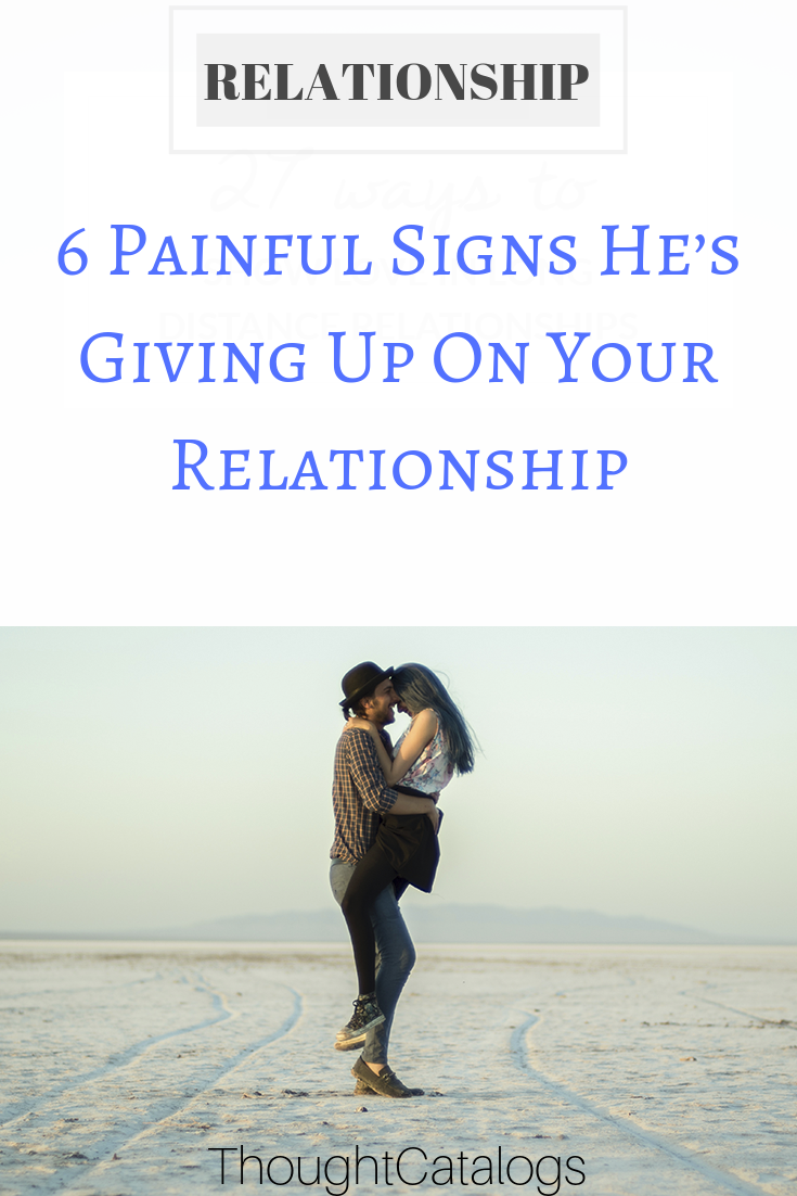 6 Painful Signs He S Giving Up On Your Relationship Relationship Goals Boyfriends Relationship Goals Cuddling Relationship