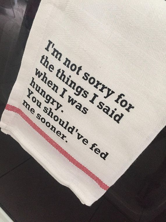 I'm Not Sorry For The Things I Said When I Was Hungry funny kitchen towel , tea towel, dish towel, hangry, not sorry, kitchen decor