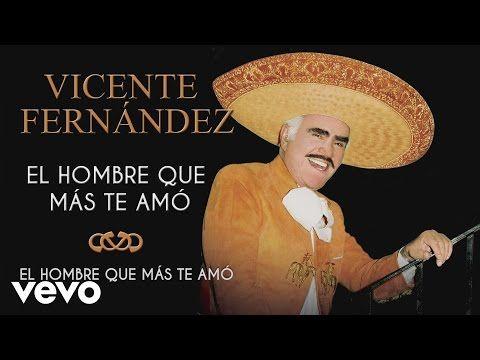 Vicente Fernández El Hombre Que Más Te Amó Cover Audio Youtube En 2020 Vicente Fernandez Canciones De Feliz Cumpleaños Canciones