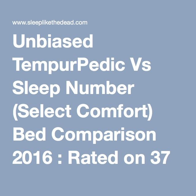 Tempurpedic Vs Sleep Number >> Unbiased Tempurpedic Vs Sleep Number Select Comfort Bed
