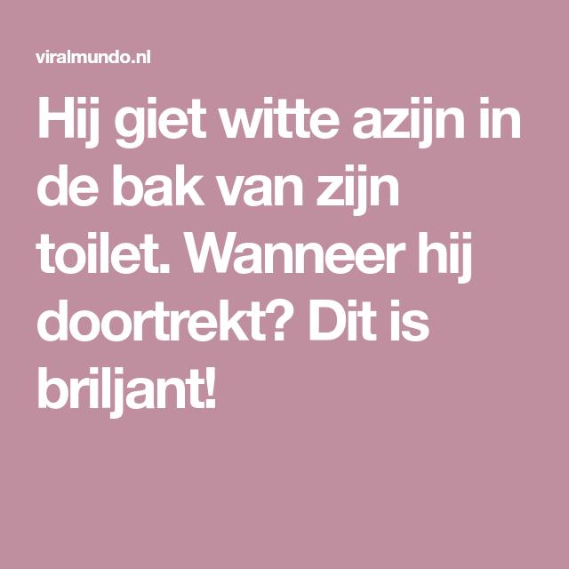 Hij giet witte azijn in de bak van zijn toilet. Wanneer hij ...