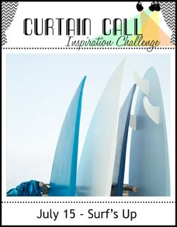 Curtain Call: Curtain Call Inspiration Challenge - Surf's Up