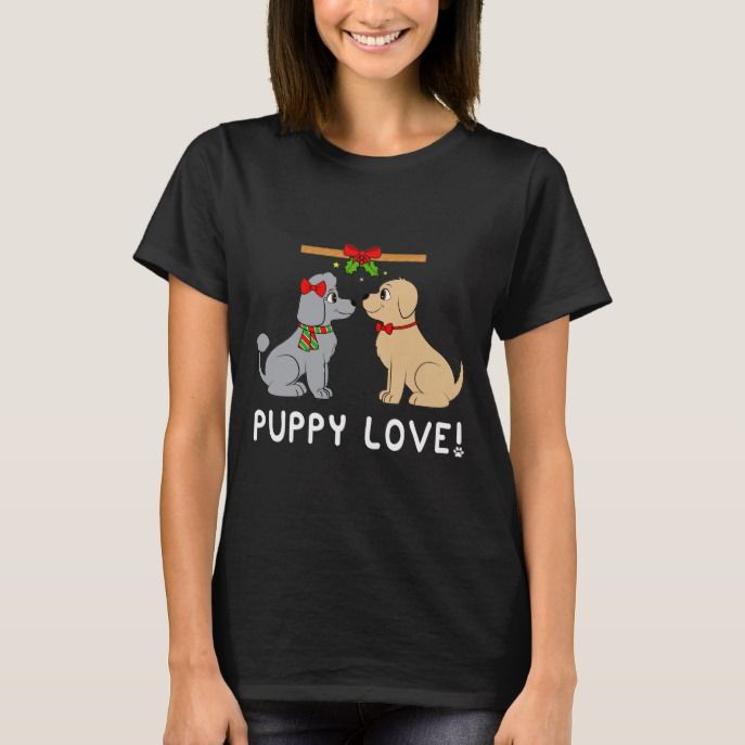Puppy Love Under The Mistletoe At Christmas T Shirt In 2018 Womens