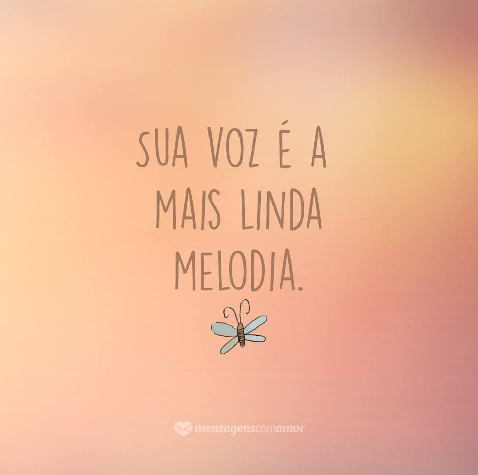 Sua Voz é Melodia Frases De Amor Português Love Frase E
