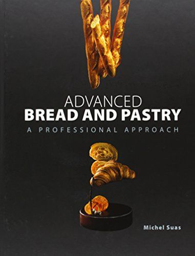 Advanced Bread And Pastry Michel Suas 9781418011697 Amazon Com Books Bread And Pastries Pastry Baking Book