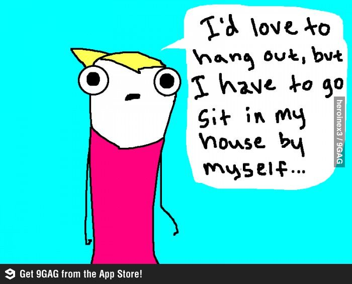 9GAG - Story of my life...