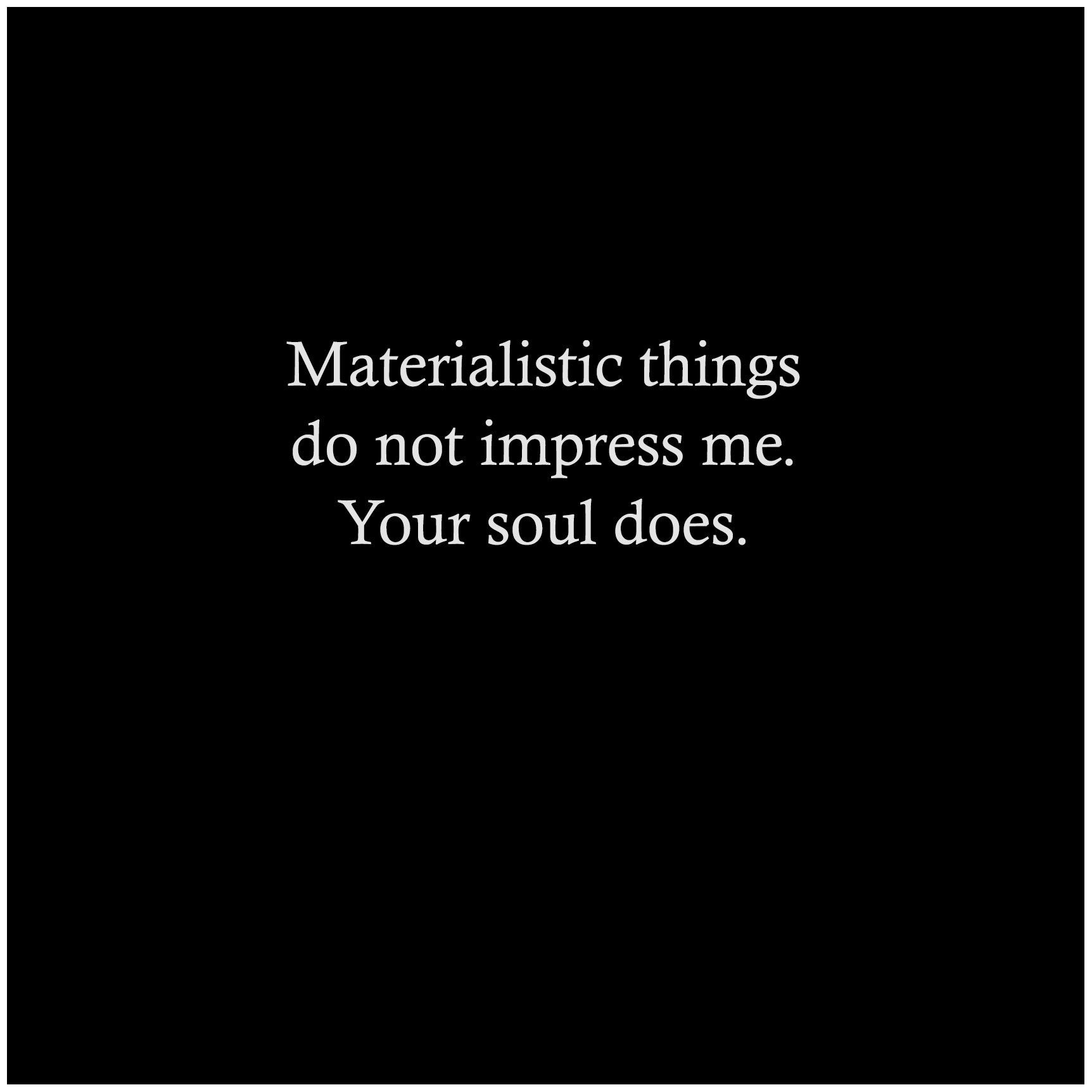 Keep Your Materialistic Things To Yourself Your Worth Is Define
