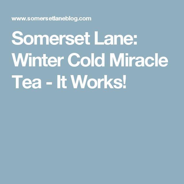 Somerset Lane: Winter Cold Miracle Tea - It Works!