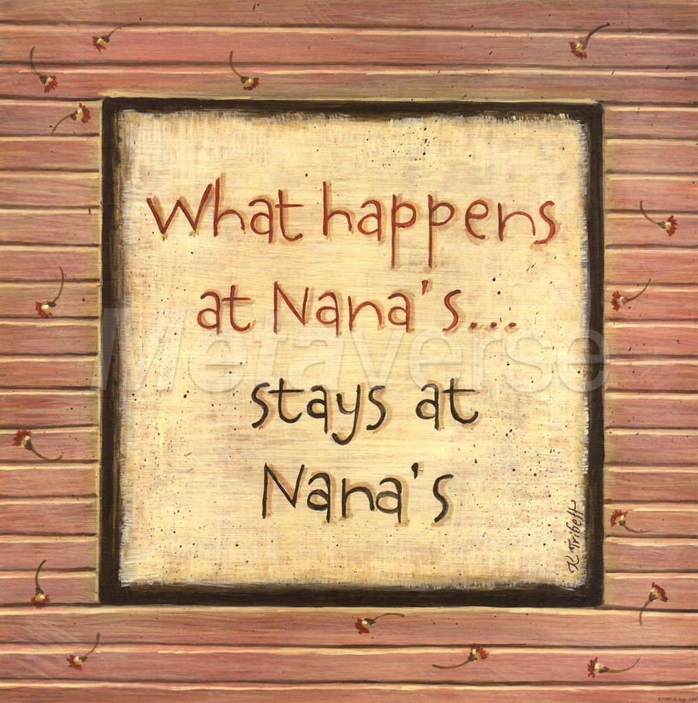 nana picture quotes | What Happens at Nana\'s art work on My ...