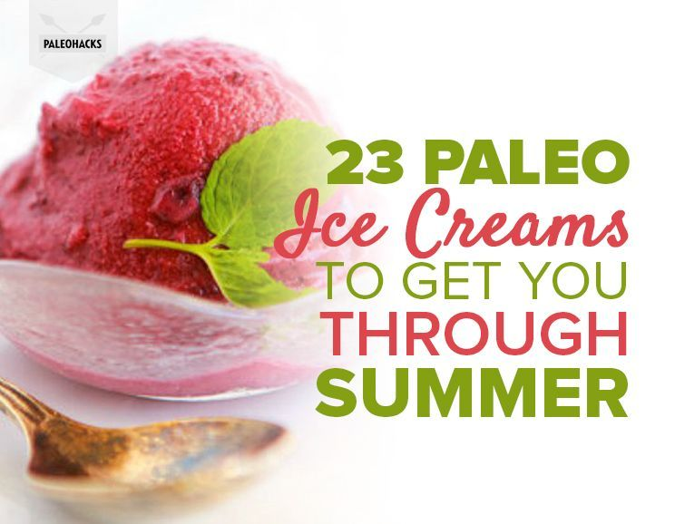 Ice cream is the official dessert of summer, which is no fun if you're trying to eat Paleo. Luckily, we've got you covered!