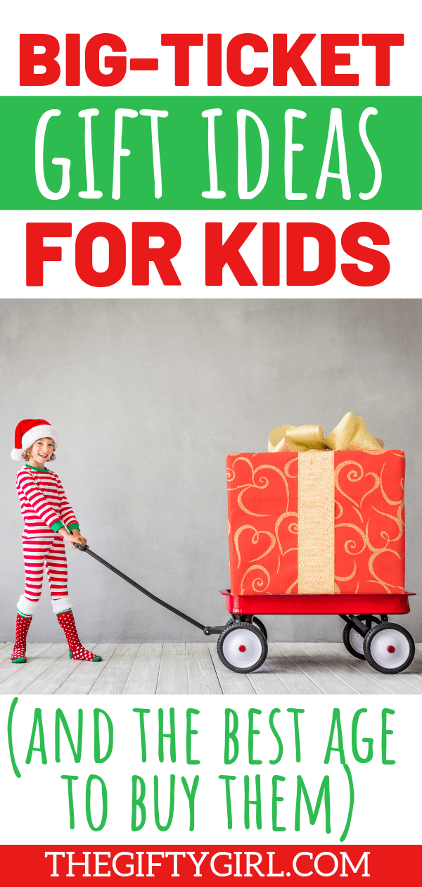 Big Ticket Gifts For Kids Who Have Everything And The Best Age To Buy Them The Gifty Girl Big Gifts Christmas Gifts For Kids Cool Gifts For Kids