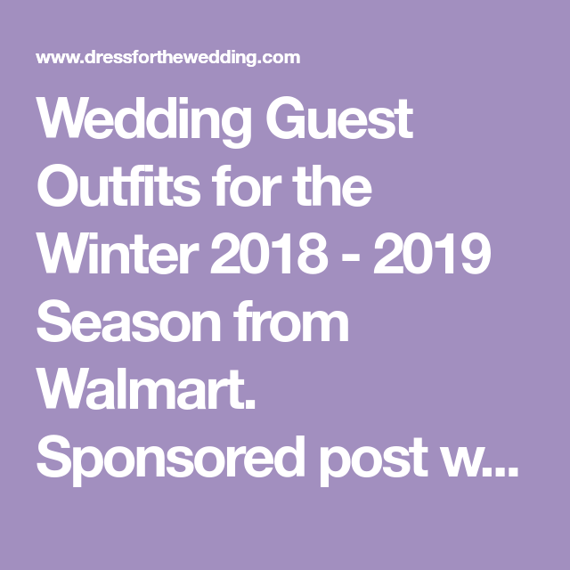 7f3ac721c2 Wedding Guest Outfits for the Winter 2018 - 2019 Season from Walmart.  Sponsored post with