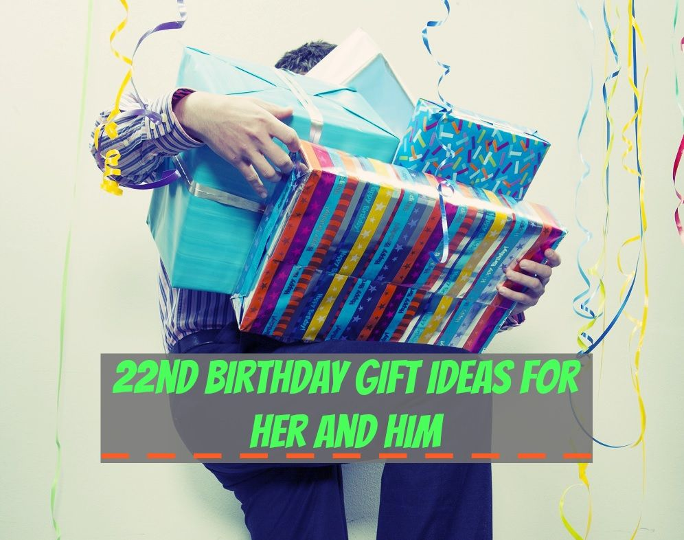 22nd Birthday Gift Ideas For Her And Him What Makes A Good Someone