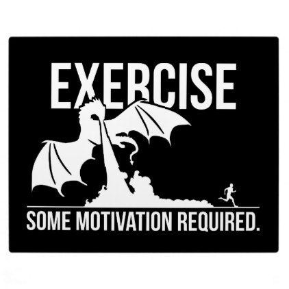 exercise some motivation required dragon  funny plaque