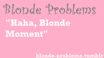 Excuse for everything | Funny | Blonde moments, Dumb blonde ...