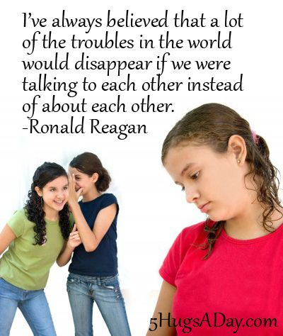 5HugsADay.com: I've always believed that a lot of the troubles in the world would disappear if we were talking to each other instead of about each other. -Ronald Reagan via @deborahinfo