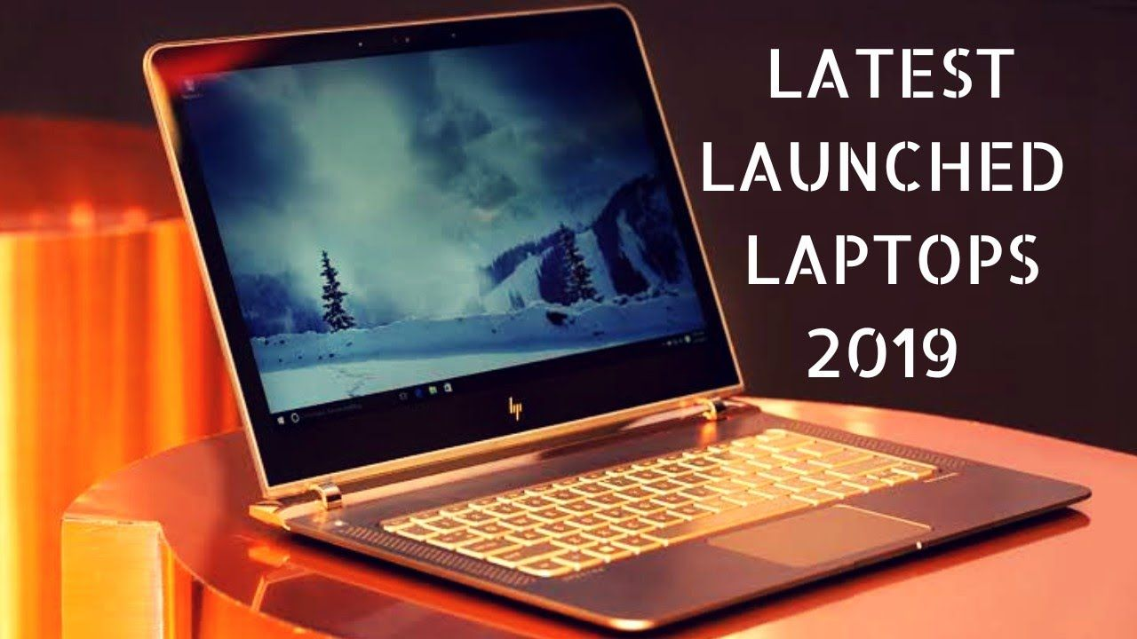 Most Recently Launched Amazing Laptops to Buy in 2019 | latest smart