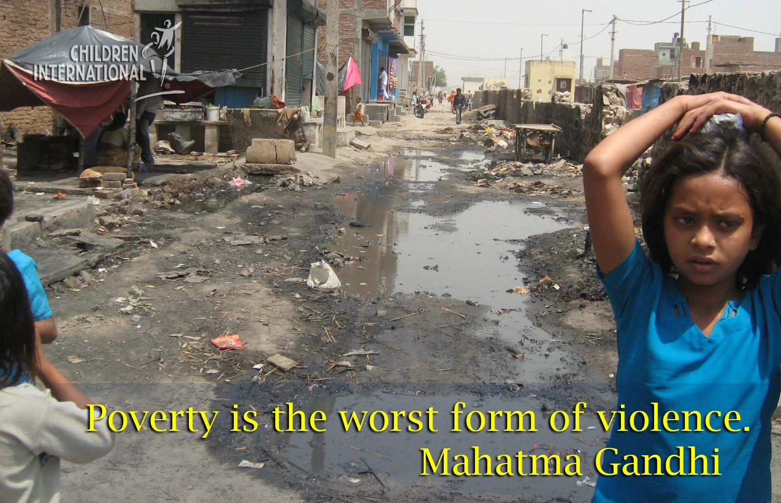 Poverty Is The Worst Form Of Violence Mahatma Gandhi - Worst poverty in the world
