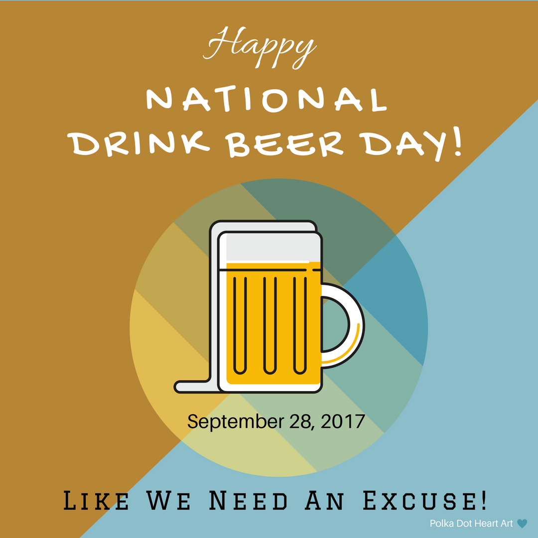 Beer Illustration Happy National Drink Beer Day Quote Like We Need An Excuse Created By Polka Dot Heart Ar Beer Art Print Beer Day National Drink Beer Day