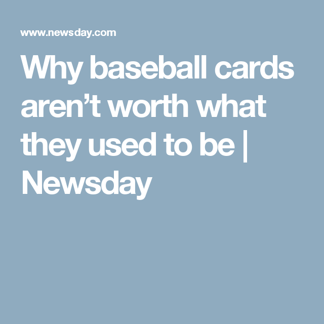 Why baseball cards aren't worth what they used to be   Newsday