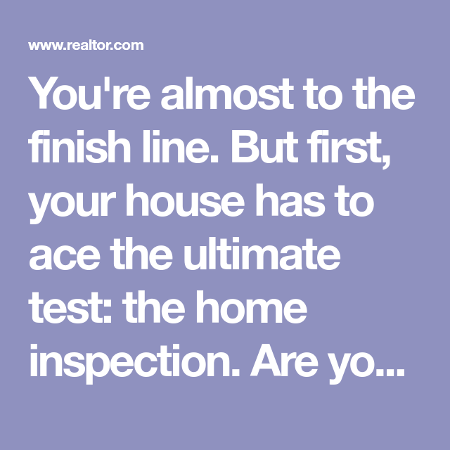 You Re Almost To The Finish Line But First Your House Has To Ace The Ultimate Test The Home Inspection Are You Prep Home Inspection Selling Your House Home