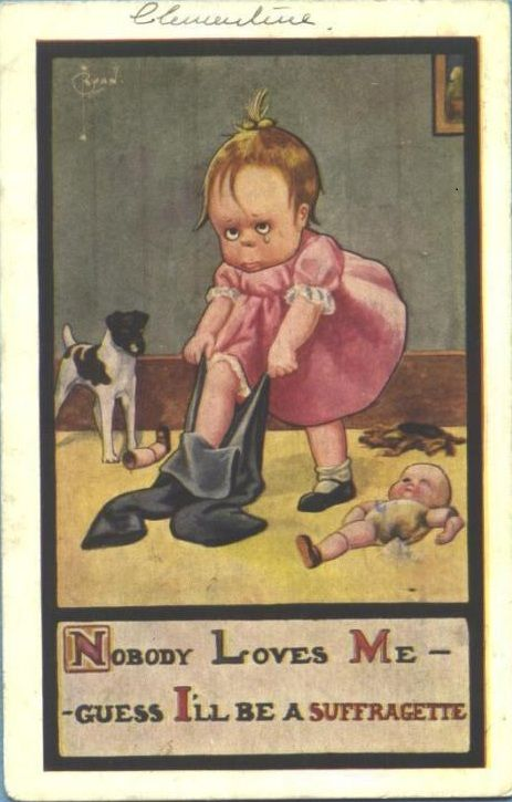 Anti Suffragette Postcards Posters Cartoons History Of Feminism Suffragette Old Cartoons Nobody Loves Me