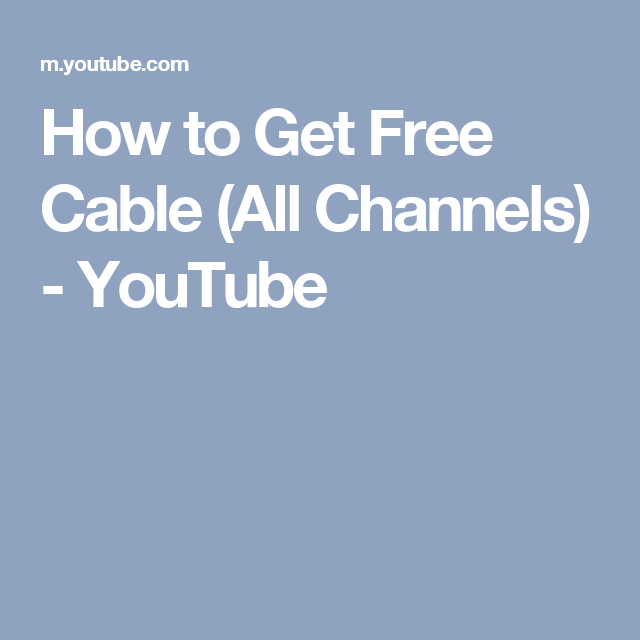 How To Get Free Cable All Channels Youtube Youtube Cable How To Get Rid Of Acne