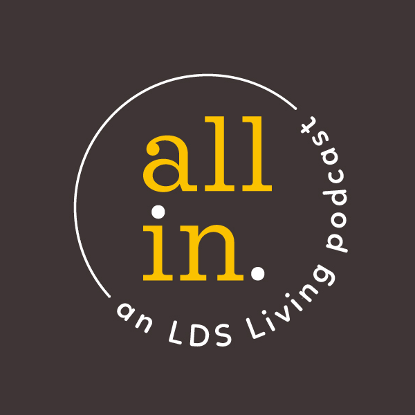All In: An LDS Living Podcast