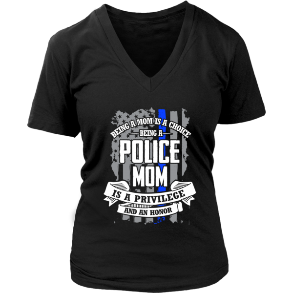 Being A Mom Is A Choice Being A Police Mom Is A Privilege And An Honor – Police gear